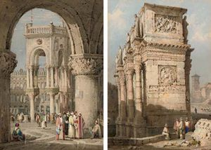 The Arch Of St Mark's, Venice, With Figures In Oriental Costume In The Foreground; And The Arch Of Constantine, Rome